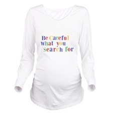 Be Careful what you Long Sleeve Maternity T-Shirt