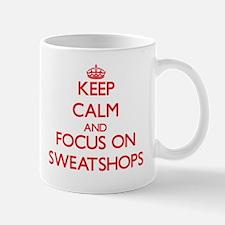 Keep Calm and focus on Sweatshops Mugs