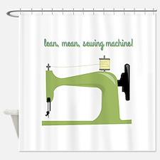 Lean, Mean Sewing Machine! Shower Curtain