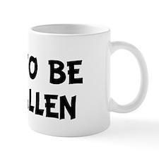 SOON TO BE  MRS. ALLEN Mug