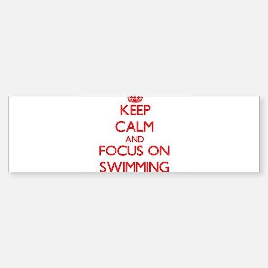 Keep Calm and focus on Swimming Bumper Bumper Bumper Sticker