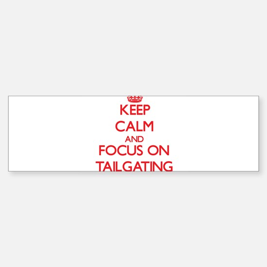 Keep Calm and focus on Tailgating Bumper Bumper Bumper Sticker