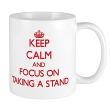 Keep Calm and focus on Taking A Stand Mugs