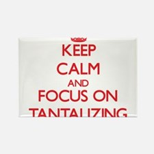 Keep Calm and focus on Tantalizing Magnets