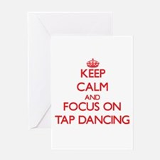 Keep Calm and focus on Tap Dancing Greeting Cards