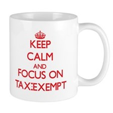 Keep Calm and focus on Tax-Exempt Mugs