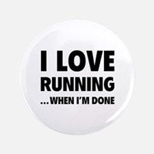 "I love running... when I'm done 3.5"" Button (100 p"