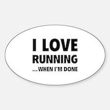 I love running... when I'm done Sticker (Oval)
