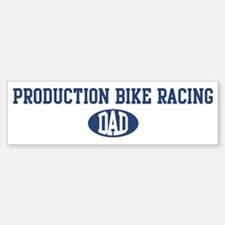 Production Bike Racing dad Bumper Bumper Bumper Sticker