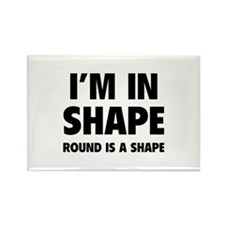 I'm in shape, round is a shape Rectangle Magnet