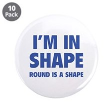 """I'm in shape, round is a shape 3.5"""" Button (10 pac"""