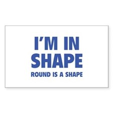 I'm in shape, round is a shape Decal
