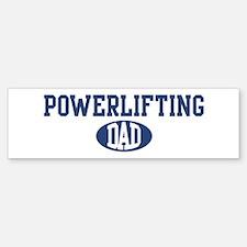 Powerlifting dad Bumper Bumper Bumper Sticker