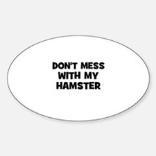 don't mess with my hamster Oval Decal