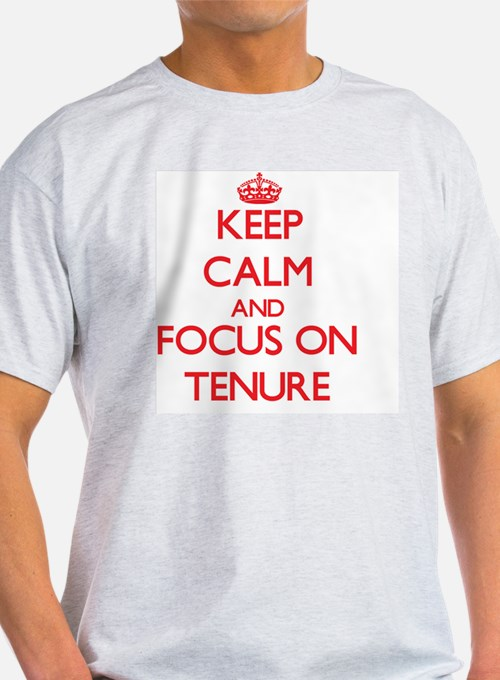 Keep Calm and focus on Tenure T-Shirt
