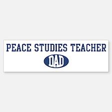 Peace Studies Teacher dad Bumper Bumper Bumper Sticker