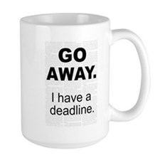 Go Away. I Have a Deadline. Mug
