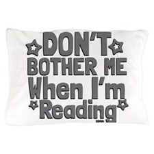 Reading Don't Bother Me Pillow Case