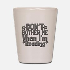 Reading Don't Bother Me Shot Glass