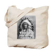 TURNS OUT YOU'RE ALL ILLEGAL. Tote Bag