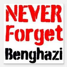 """Never Forget Benghazi Square Car Magnet 3"""" x 3"""""""