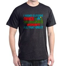 Went Outside Graphics Weren't Great T-Shirt