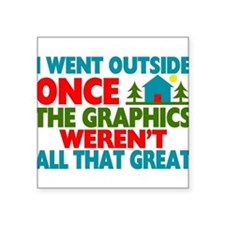 """Went Outside Graphics Weren Square Sticker 3"""" x 3"""""""