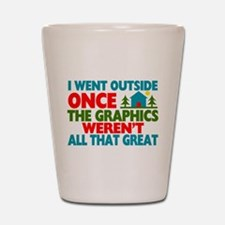 Went Outside Graphics Weren't Great Shot Glass