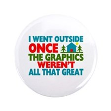 """Went Outside Graphics Weren't Great 3.5"""" Button"""