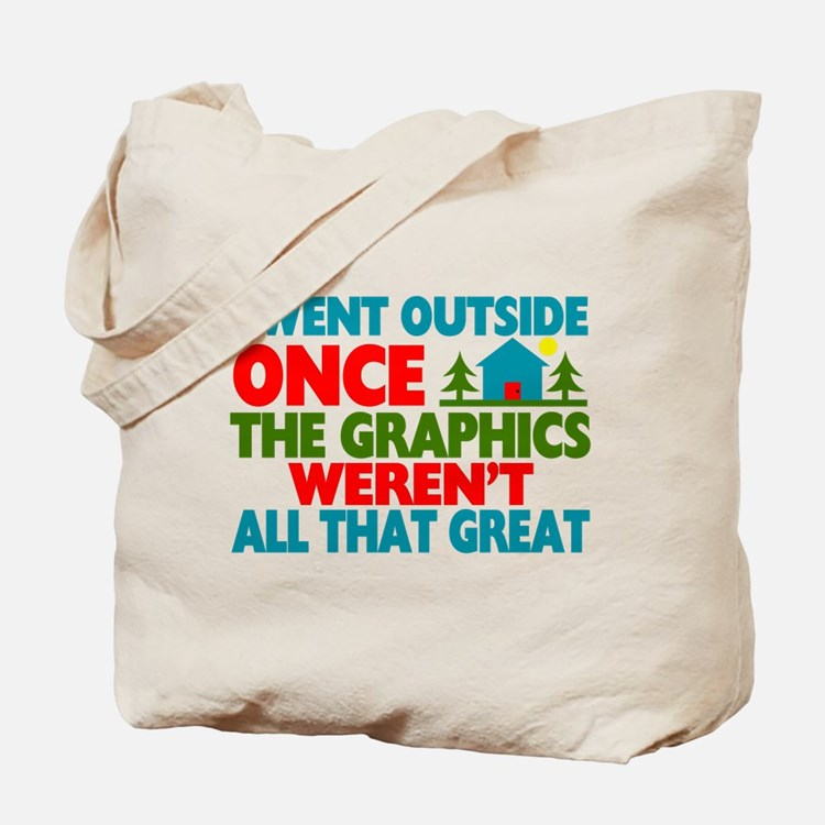 Went Outside Graphics Weren't Great Tote Bag