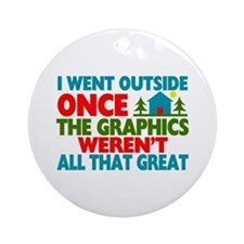 Went Outside Graphics Weren't Gre Ornament (Round)