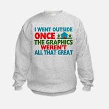 Went Outside Graphics Weren't Grea Sweatshirt