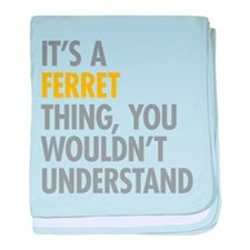 Its A Ferret Thing baby blanket