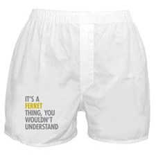 Its A Ferret Thing Boxer Shorts