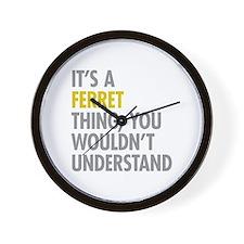 Its A Ferret Thing Wall Clock