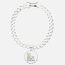 Its A Ferret Thing Bracelet