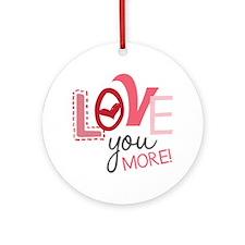 Love You More! Ornament (Round)