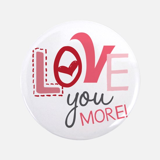 "Love You More! 3.5"" Button"