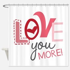 Love You More! Shower Curtain