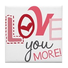 Love You More! Tile Coaster