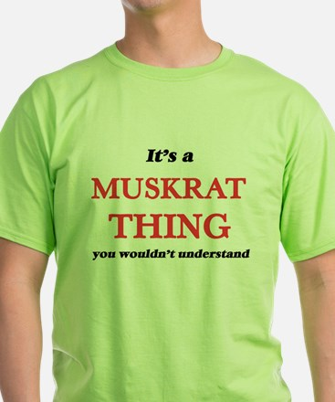 It's a Muskrat thing, you wouldn't T-Shirt
