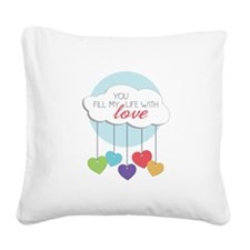 You Fill My Life Square Canvas Pillow