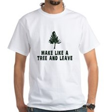 Make Like a Tree and Leave T-Shirt