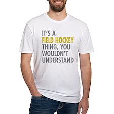 Its A Field Hockey Thing Shirt
