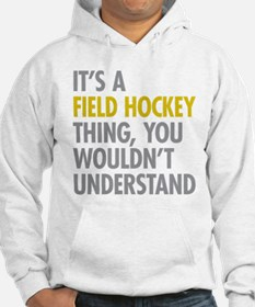 Its A Field Hockey Thing Hoodie