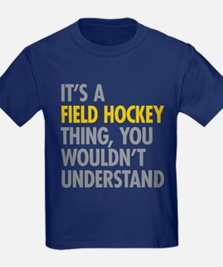 Its A Field Hockey Thing T