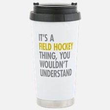 Its A Field Hockey Thin Stainless Steel Travel Mug