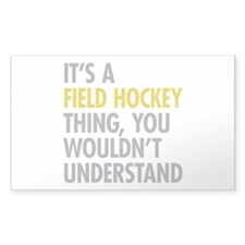 Its A Field Hockey Thing Decal