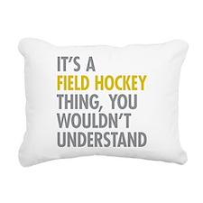 Its A Field Hockey Thing Rectangular Canvas Pillow