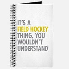 Its A Field Hockey Thing Journal
